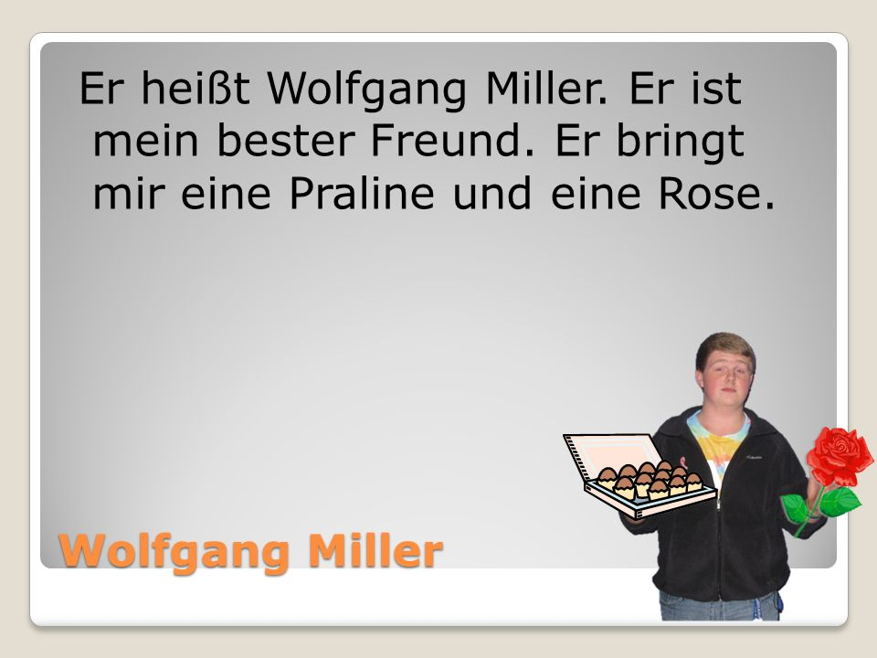 Er heißt Wolfgang Miller. Er ist mein bester Freund