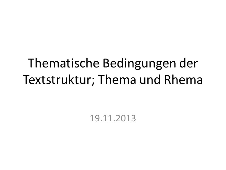 Thematische Bedingungen der Textstruktur; Thema und Rhema