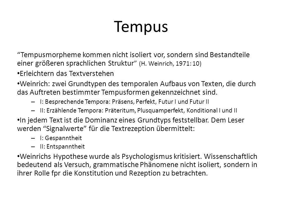 Tempus Tempusmorpheme kommen nicht isoliert vor, sondern sind Bestandteile einer größeren sprachlichen Struktur (H. Weinrich, 1971: 10)