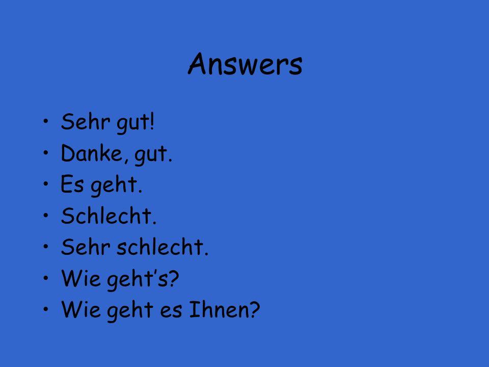 Answers Sehr gut! Danke, gut. Es geht. Schlecht. Sehr schlecht.