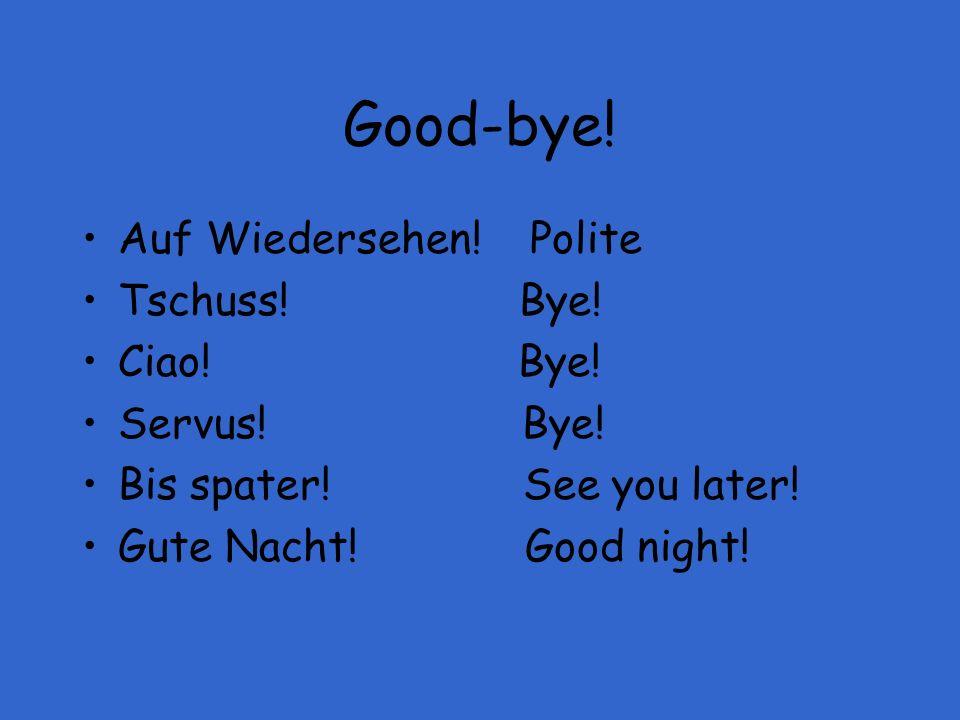 Good-bye! Auf Wiedersehen! Polite Tschuss! Bye! Ciao! Bye!