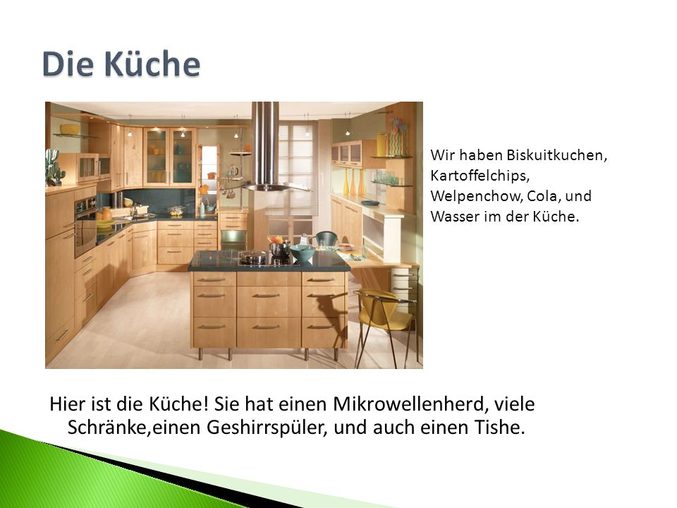 Die Küche Wir haben Biskuitkuchen, Kartoffelchips, Welpenchow, Cola, und Wasser im der Küche.