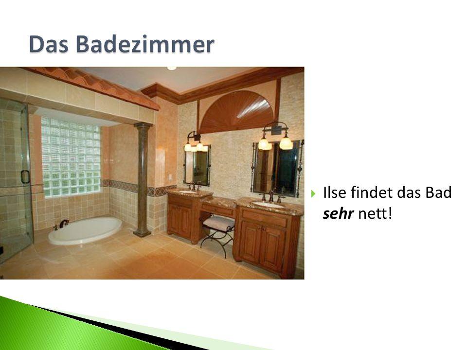 Das Badezimmer Ilse findet das Bad sehr nett!