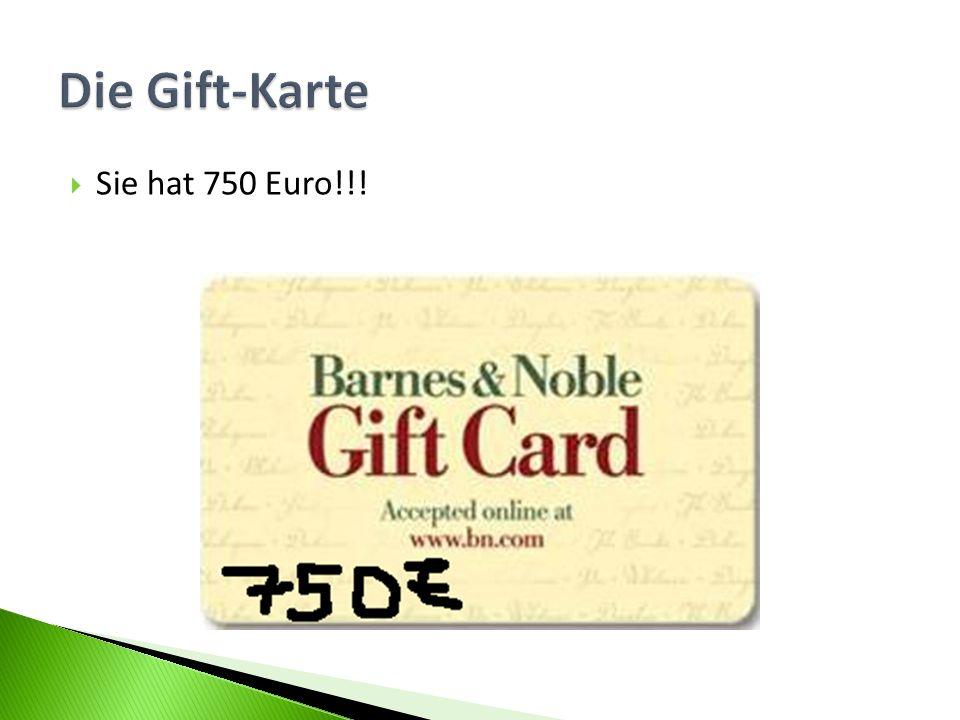 Die Gift-Karte Sie hat 750 Euro!!!