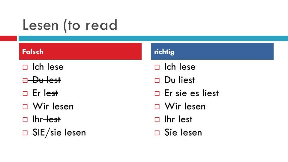 Lesen (to read Ich lese Du lest Er lest Wir lesen Ihr lest