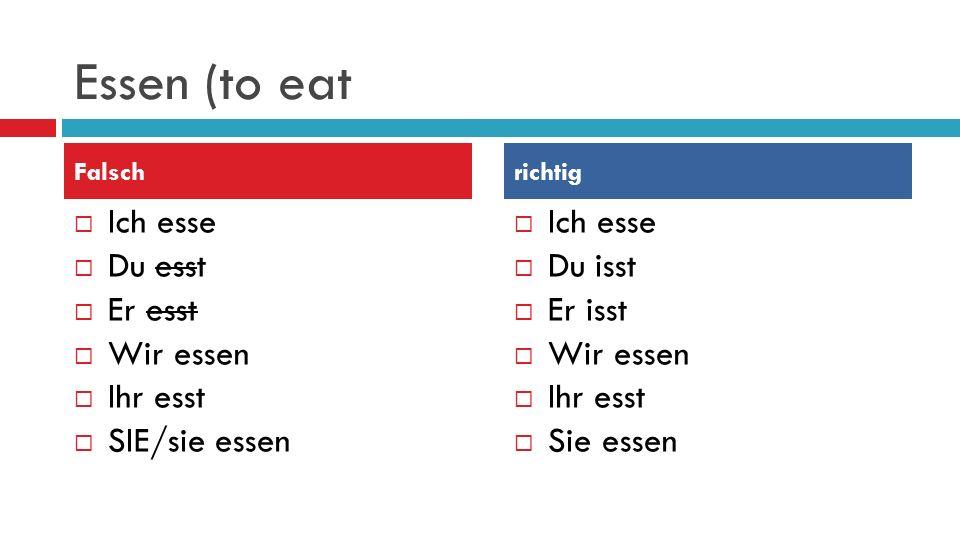 Essen (to eat Ich esse Du esst Er esst Wir essen Ihr esst