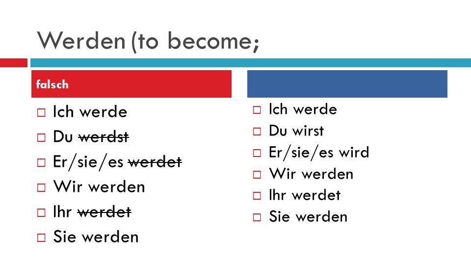 Werden (to become; Ich werde Du werdst Er/sie/es werdet Wir werden