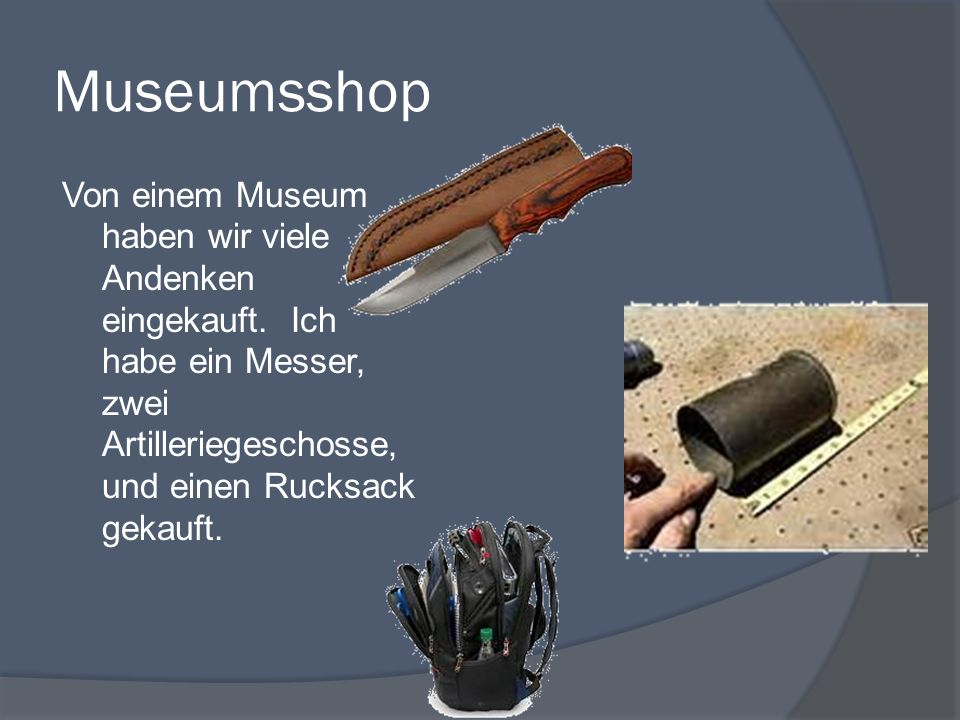 Museumsshop Von einem Museum haben wir viele Andenken eingekauft.