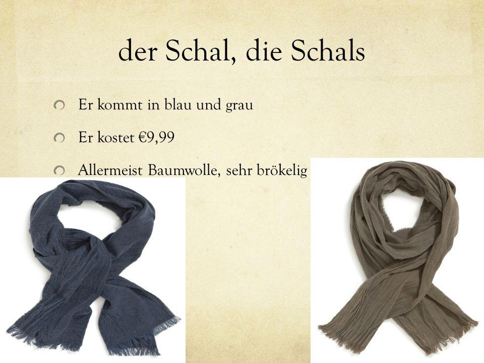 der Schal, die Schals Er kommt in blau und grau Er kostet €9,99