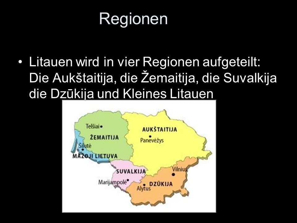 Regionen Litauen wird in vier Regionen aufgeteilt: Die Aukštaitija, die Žemaitija, die Suvalkija die Dzūkija und Kleines Litauen.
