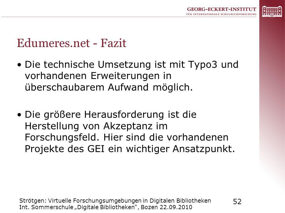 Edumeres.net - Fazit Die technische Umsetzung ist mit Typo3 und vorhandenen Erweiterungen in überschaubarem Aufwand möglich.