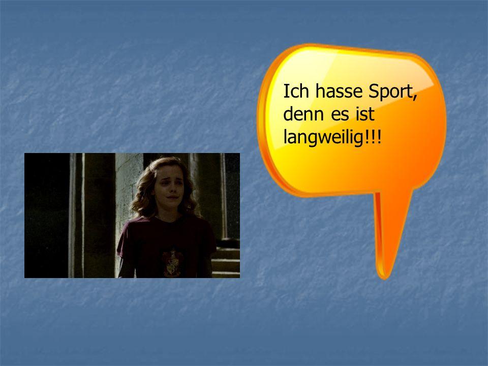 Ich hasse Sport, denn es ist langweilig!!!