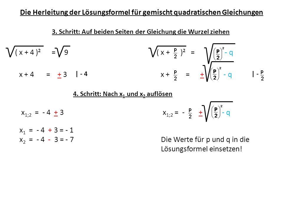 x2 = - 4 - 3 = - 7 Die Werte für p und q in die