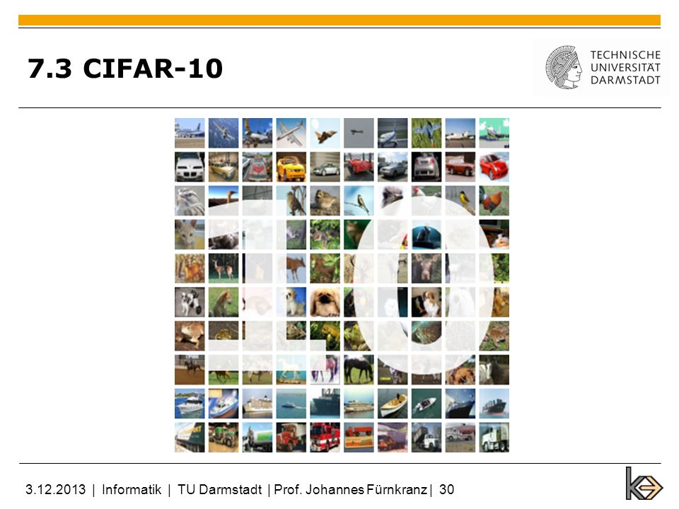 7.3 CIFAR-10 3.12.2013 | Informatik | TU Darmstadt | Prof. Johannes Fürnkranz | 30