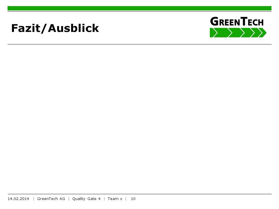 Fazit/Ausblick 14.02.2014 | GreenTech AG | Quality Gate 4 | Team x |