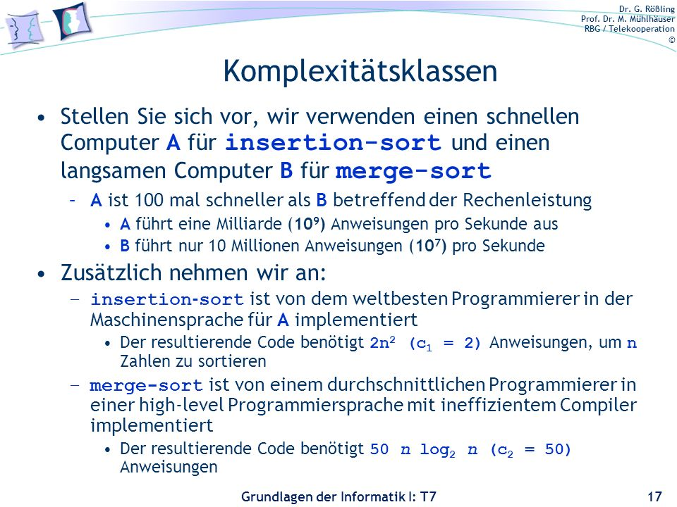 Komplexitätsklassen Stellen Sie sich vor, wir verwenden einen schnellen Computer A für insertion-sort und einen langsamen Computer B für merge-sort.
