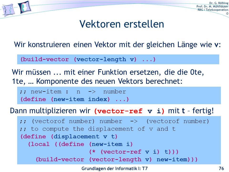 Vektoren erstellen Wir konstruieren einen Vektor mit der gleichen Länge wie v: (build-vector (vector-length v) ...)