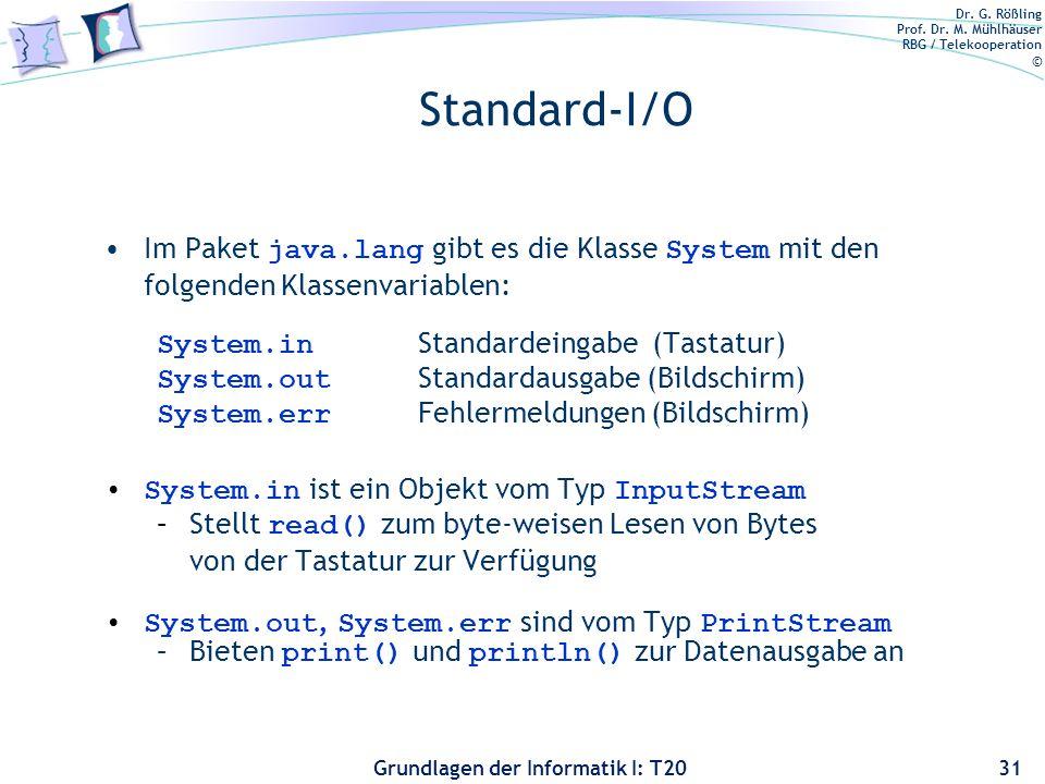 Standard-I/O Im Paket java.lang gibt es die Klasse System mit den folgenden Klassenvariablen: System.in Standardeingabe (Tastatur)