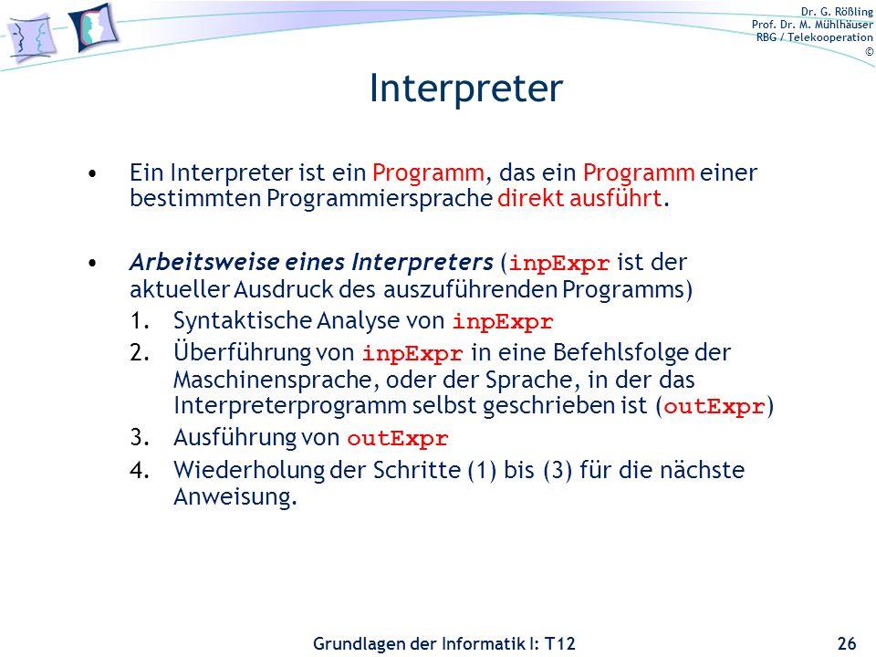 Interpreter Ein Interpreter ist ein Programm, das ein Programm einer bestimmten Programmiersprache direkt ausführt.