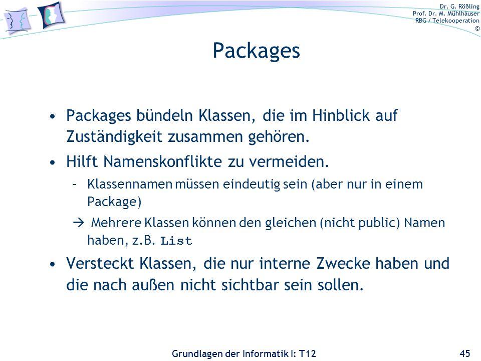 Packages Packages bündeln Klassen, die im Hinblick auf Zuständigkeit zusammen gehören. Hilft Namenskonflikte zu vermeiden.