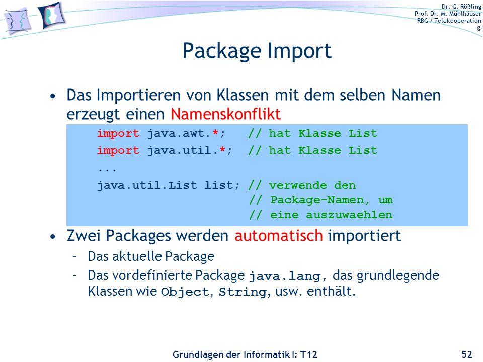 Package Import Das Importieren von Klassen mit dem selben Namen erzeugt einen Namenskonflikt. import java.awt.*; // hat Klasse List.