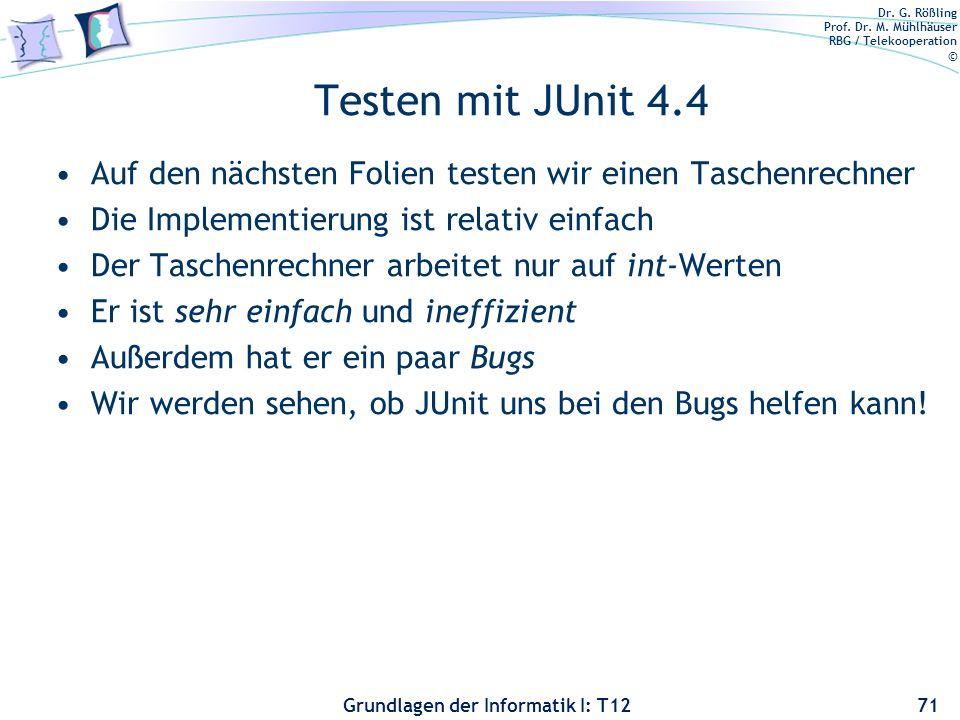 Testen mit JUnit 4.4 Auf den nächsten Folien testen wir einen Taschenrechner. Die Implementierung ist relativ einfach.