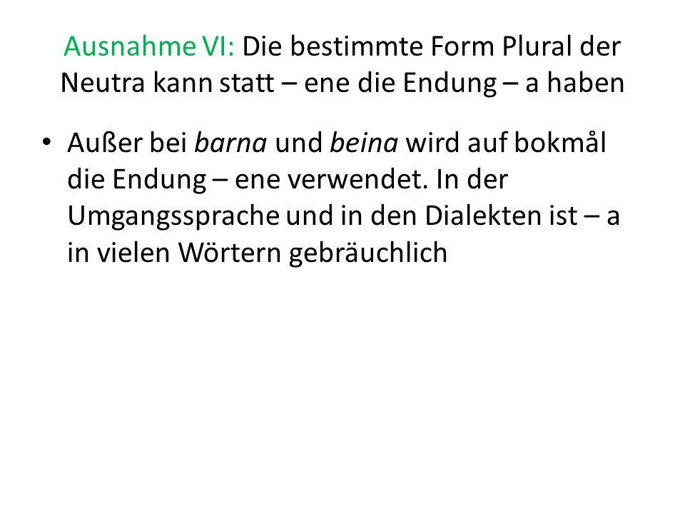 Ausnahme VI: Die bestimmte Form Plural der Neutra kann statt – ene die Endung – a haben