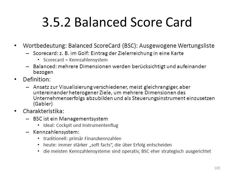 3.5.2 Balanced Score Card Wortbedeutung: Balanced ScoreCard (BSC): Ausgewogene Wertungsliste.