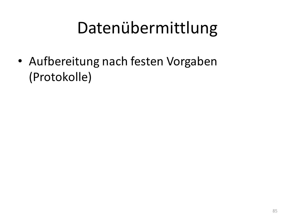 Datenübermittlung Aufbereitung nach festen Vorgaben (Protokolle)