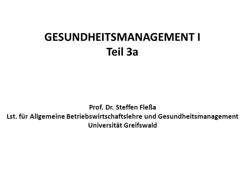 GESUNDHEITSMANAGEMENT I Teil 3a Prof. Dr. Steffen Fleßa Lst