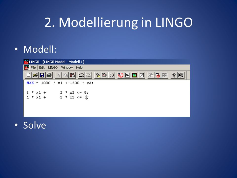 2. Modellierung in LINGO Modell: Solve
