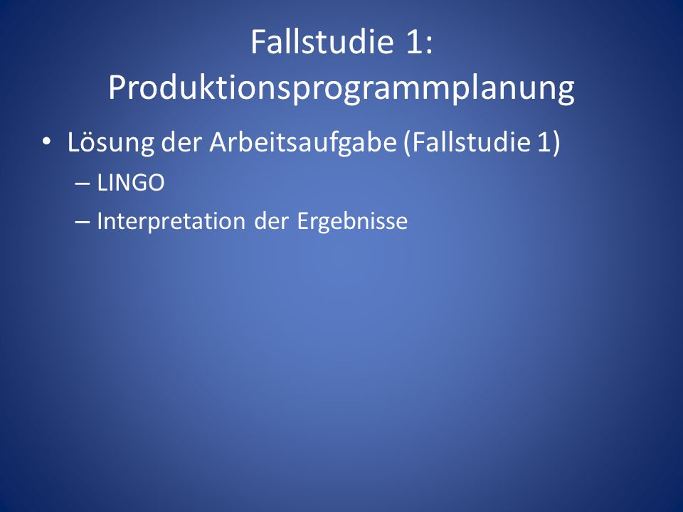Fallstudie 1: Produktionsprogrammplanung