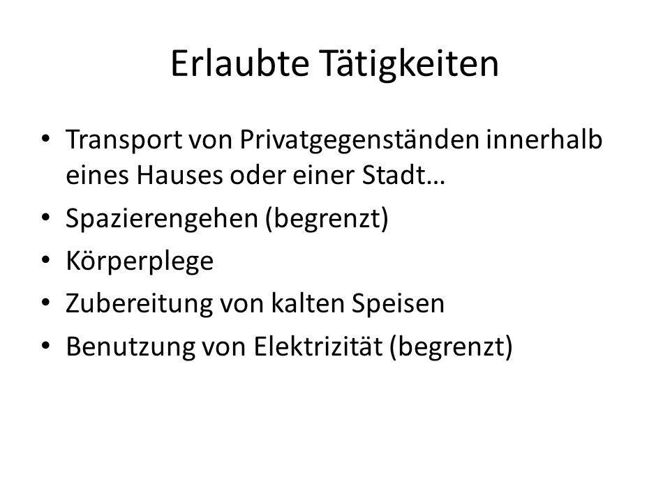 Erlaubte Tätigkeiten Transport von Privatgegenständen innerhalb eines Hauses oder einer Stadt… Spazierengehen (begrenzt)