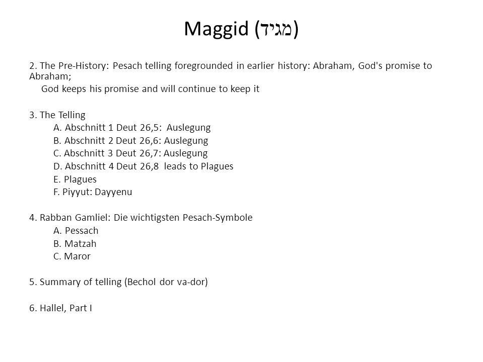 Maggid (מגיד) 2. The Pre-History: Pesach telling foregrounded in earlier history: Abraham, God s promise to Abraham;