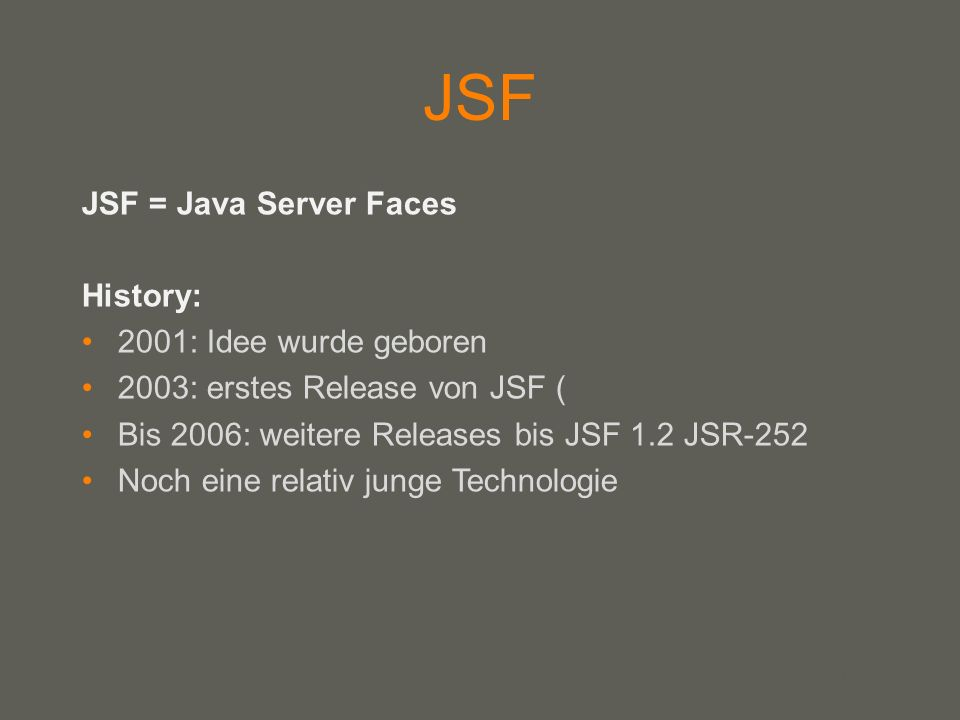 JSF JSF = Java Server Faces History: 2001: Idee wurde geboren