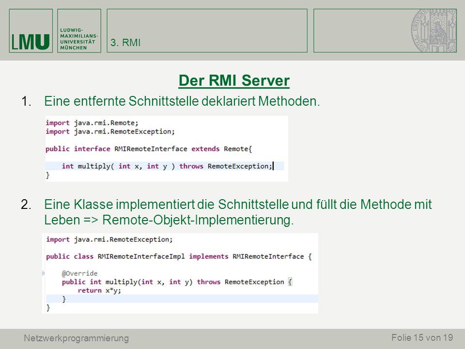 Der RMI Server Eine entfernte Schnittstelle deklariert Methoden.