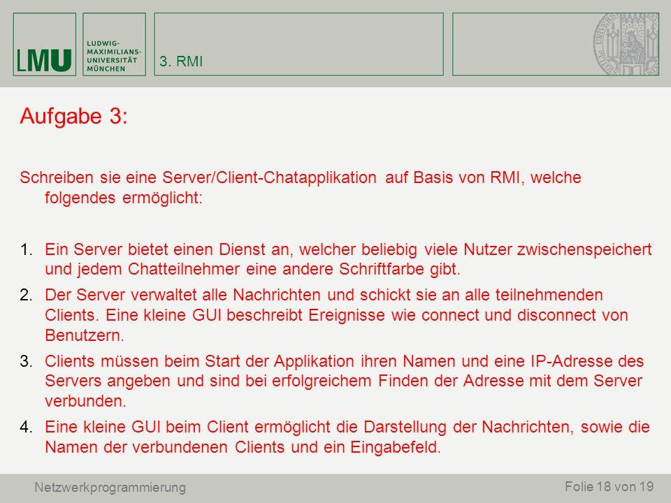 3. RMI Aufgabe 3: Schreiben sie eine Server/Client-Chatapplikation auf Basis von RMI, welche folgendes ermöglicht: