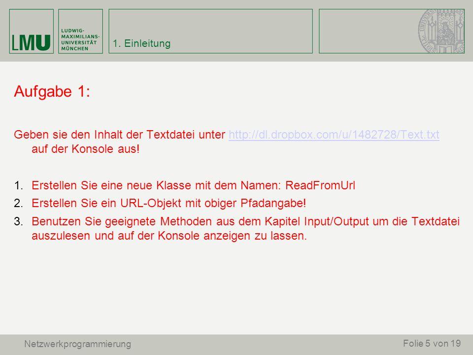 1. Einleitung Aufgabe 1: Geben sie den Inhalt der Textdatei unter http://dl.dropbox.com/u/1482728/Text.txt auf der Konsole aus!