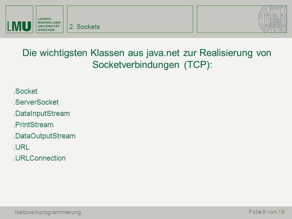 2. Sockets Die wichtigsten Klassen aus java.net zur Realisierung von Socketverbindungen (TCP): .Socket.
