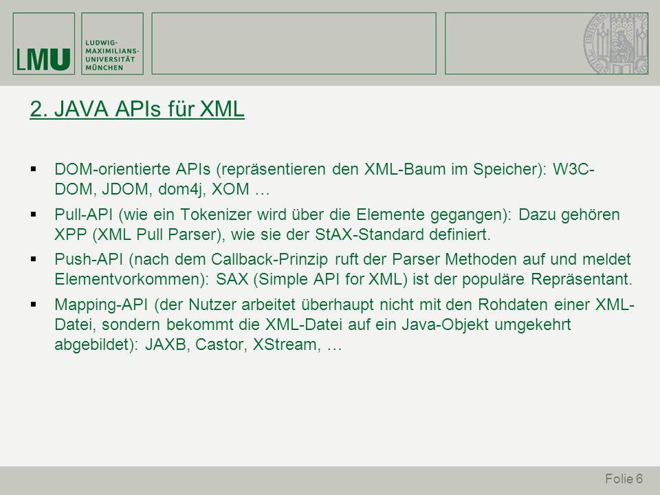 2. JAVA APIs für XML DOM-orientierte APIs (repräsentieren den XML-Baum im Speicher): W3C- DOM, JDOM, dom4j, XOM …