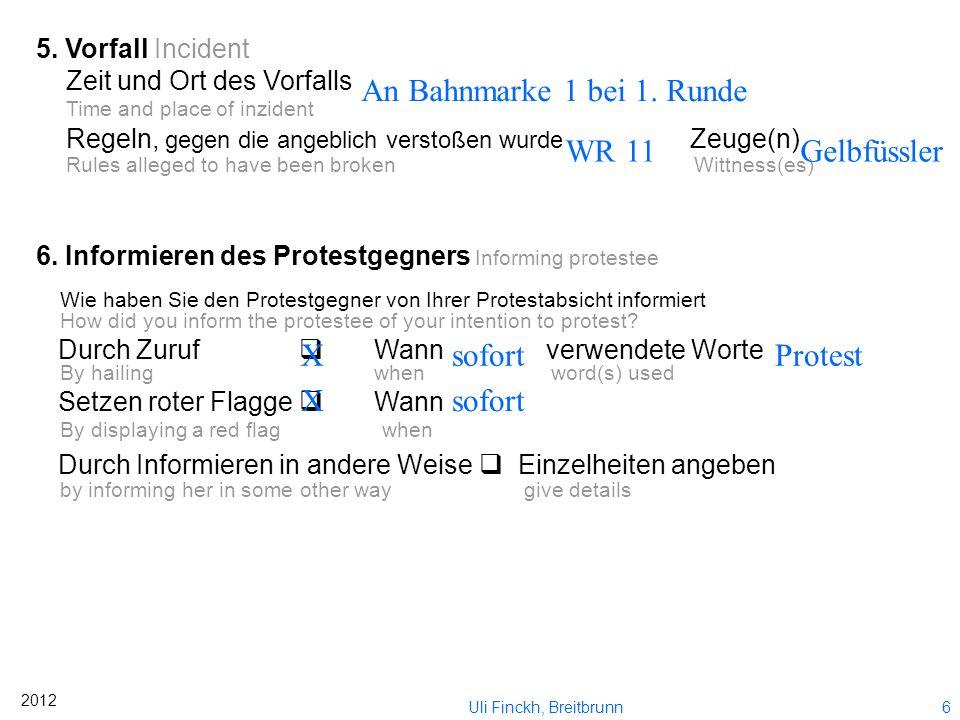 An Bahnmarke 1 bei 1. Runde WR 11 Gelbfüssler X sofort Protest