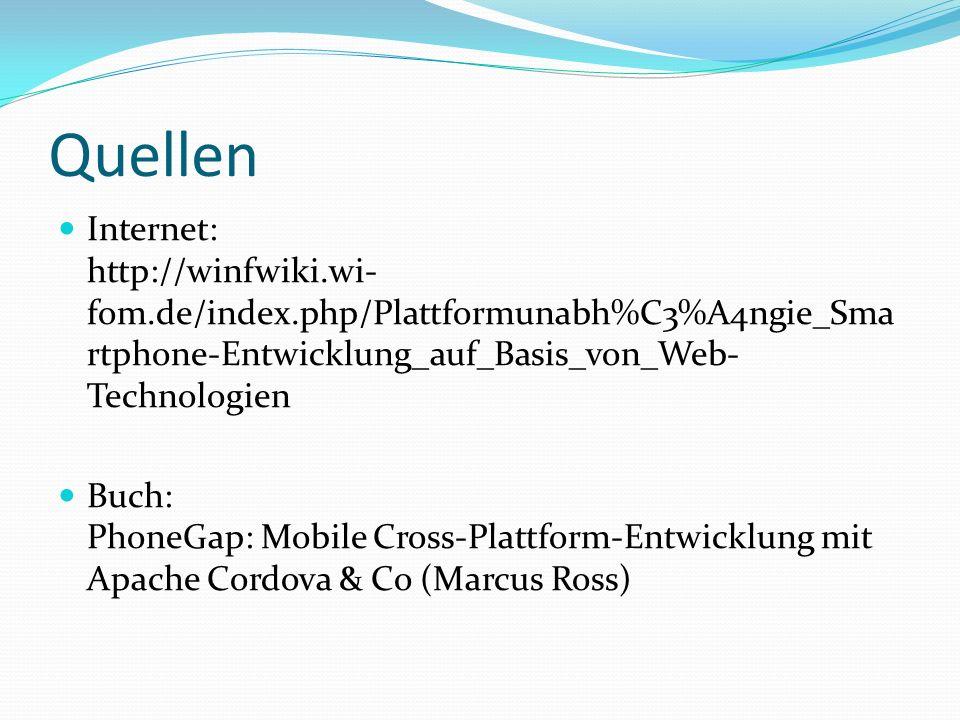 Quellen Internet: http://winfwiki.wi-fom.de/index.php/Plattformunabh%C3%A4ngie_Smartphone-Entwicklung_auf_Basis_von_Web-Technologien.