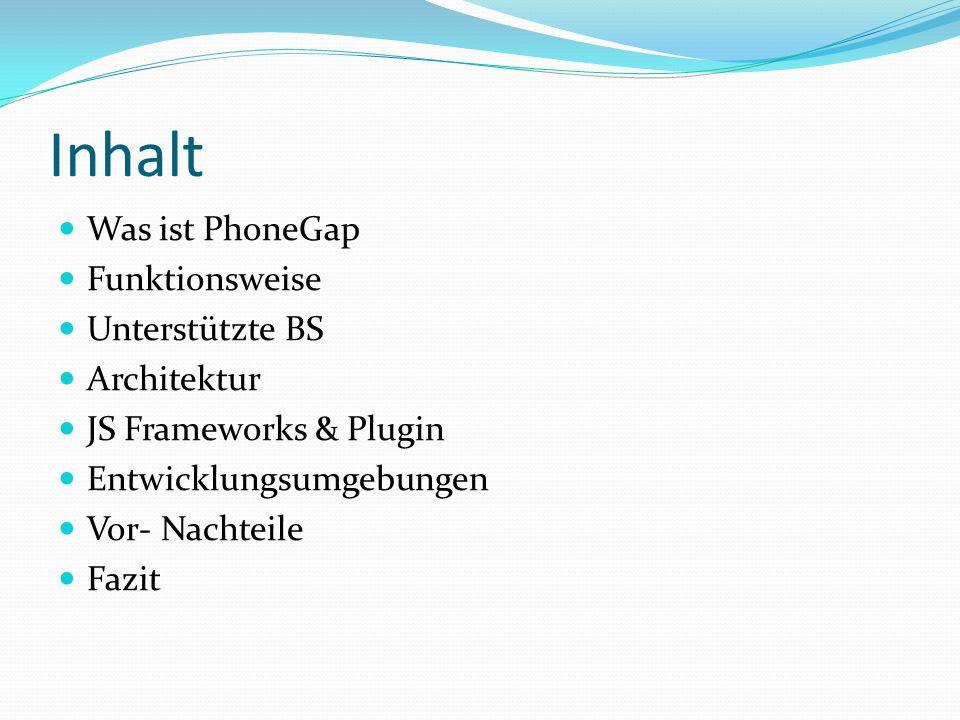 Inhalt Was ist PhoneGap Funktionsweise Unterstützte BS Architektur