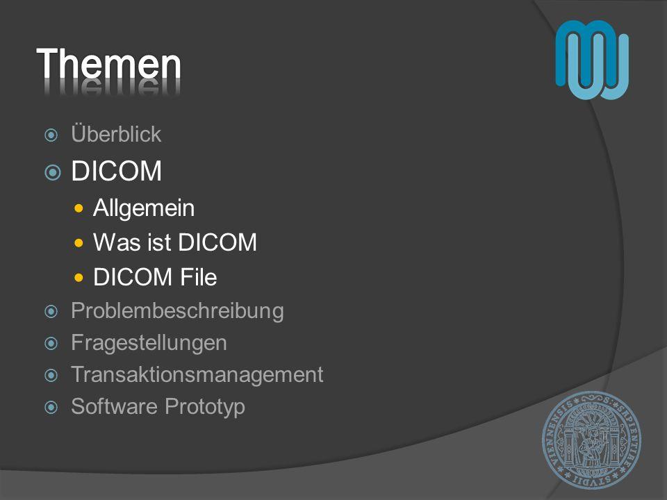 Themen DICOM Allgemein Was ist DICOM DICOM File Überblick