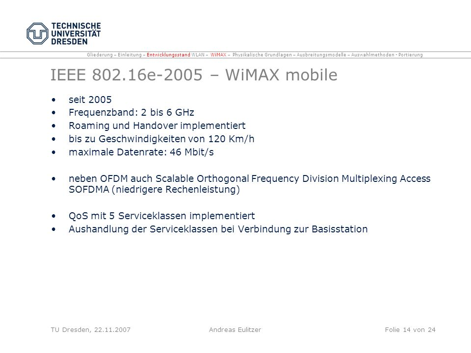 IEEE e-2005 – WiMAX mobile seit 2005 Frequenzband: 2 bis 6 GHz