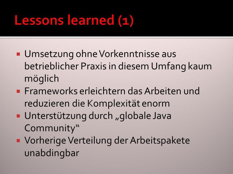 Lessons learned (1) Umsetzung ohne Vorkenntnisse aus betrieblicher Praxis in diesem Umfang kaum möglich.