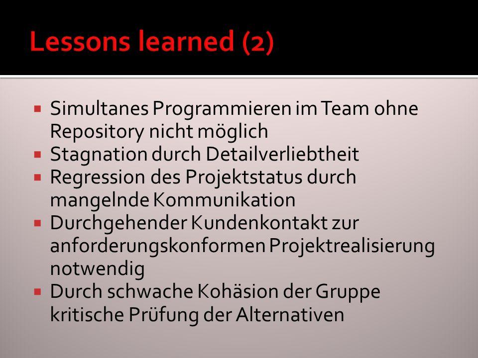 Lessons learned (2) Simultanes Programmieren im Team ohne Repository nicht möglich. Stagnation durch Detailverliebtheit.