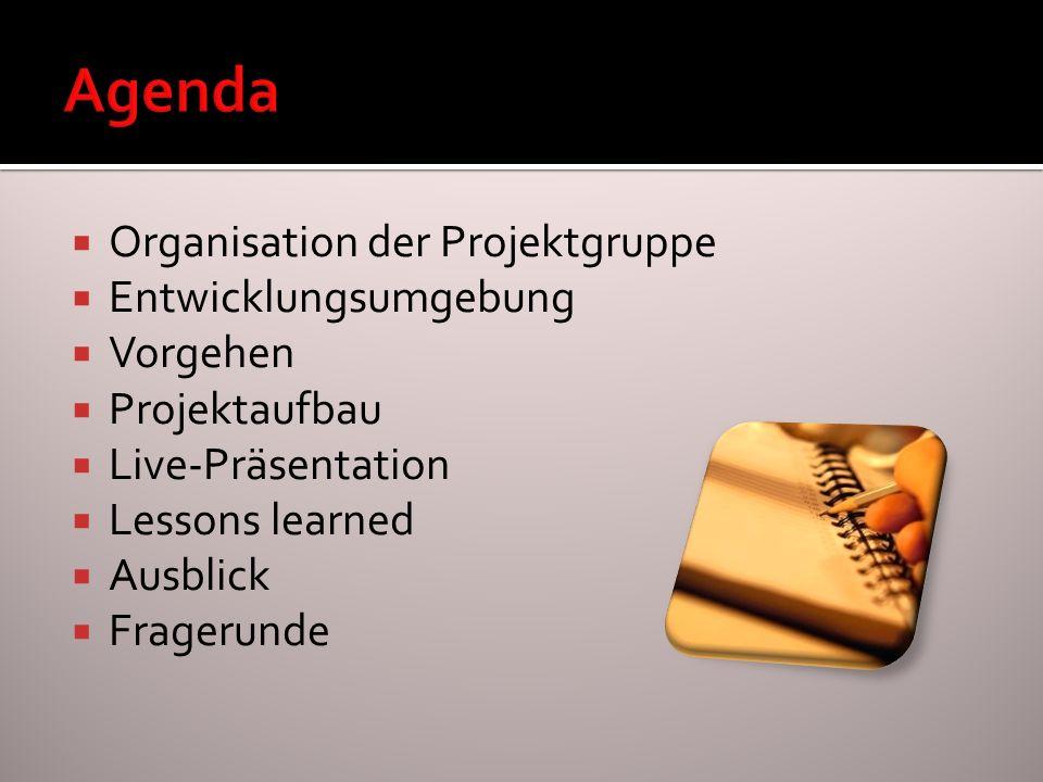 Agenda Organisation der Projektgruppe Entwicklungsumgebung Vorgehen