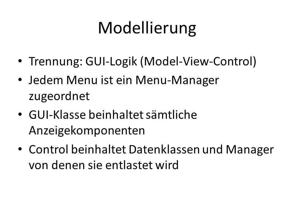 Modellierung Trennung: GUI-Logik (Model-View-Control)