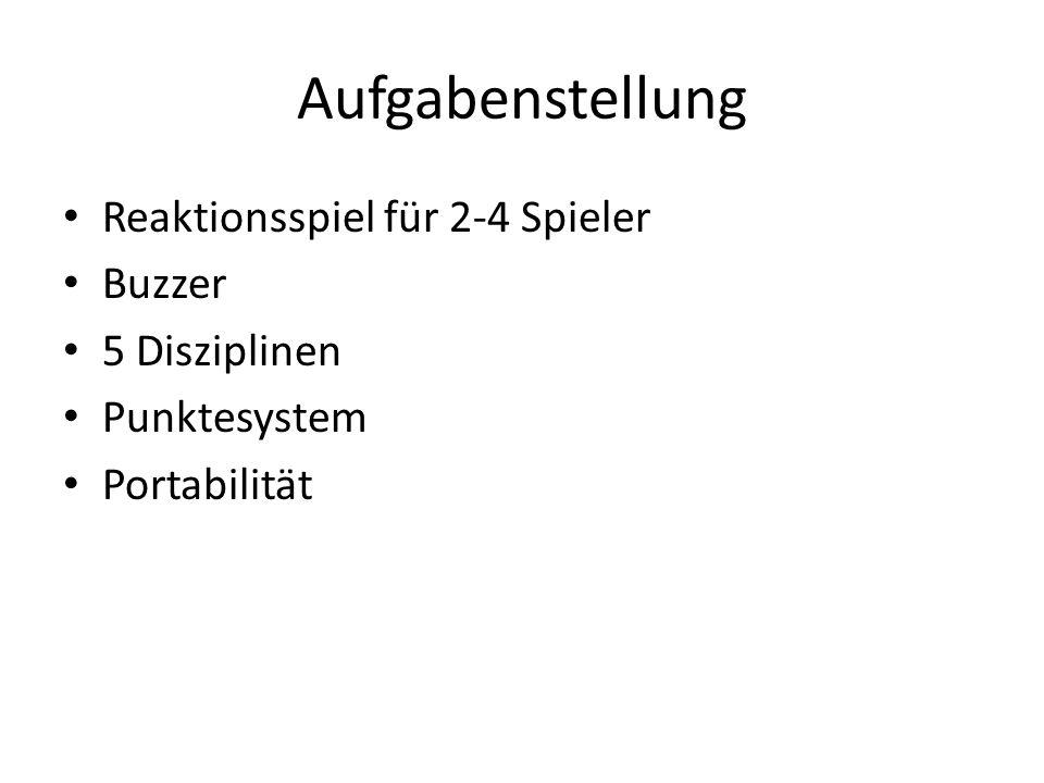 Aufgabenstellung Reaktionsspiel für 2-4 Spieler Buzzer 5 Disziplinen